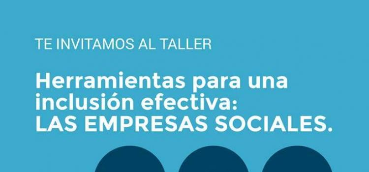 """Te invitamos al taller de """"Herramientas para una inclusión efectiva : Las Empresas Sociales"""""""